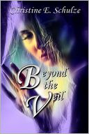 Beyond the Veil by Christine E. Schulze: NOOK Book Cover