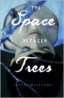 The Space Between Trees by Katie Williams: NOOK Book Cover