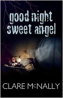 Good Night Sweet Angel by Clare McNally: NOOK Book Cover