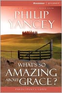 What's So Amazing about Grace? Participant's Guide by Philip Yancey: Book Cover