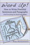 Word Up! How to Write Powerful Sentences and Paragraphs (And Everything You Build from Them) by Marcia Riefer Johnston: Book Cover