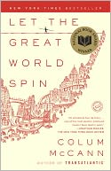 Let the Great World Spin by Colum McCann: Book Cover