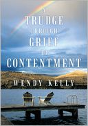 A Trudge through Grief to Contentment by Wendy Kelly: NOOK Book Cover