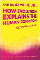 How Evolution Explains the Human Condition by Roger Bourke White Jr: Book Cover