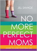No More Perfect Moms by Jill Savage: NOOK Book Cover