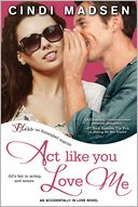 Act Like You Love Me by Cindi Madsen: NOOK Book Cover