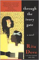 Through the Ivory Gate by Rita Dove: Book Cover