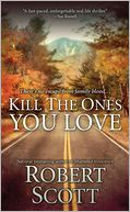 Kill the Ones You Love by Robert Scott: Book Cover