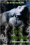 Cry Of The Wolf (Eye Of The Storm #2) by Dianna Hardy: NOOK Book Cover
