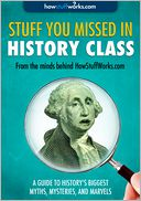 Stuff You Missed in History Class by HowStuffWorks.com: NOOK Book Cover