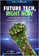 Future Tech, Right Now by HowStuffWorks.com: NOOK Book Cover