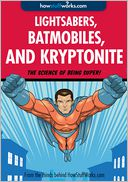 Lightsabers, Batmobiles, and Kryptonite by HowStuffWorks.com: NOOK Book Enhanced Cover