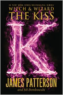 The Kiss (Witch and Wizard Series #4) by James Patterson: NOOK Book Cover