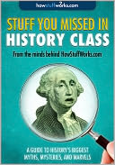Stuff You Missed in History Class by HowStuffWorks.com: NOOK Book Enhanced Cover
