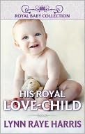 His Royal Love-Child by Lynn Raye Harris: NOOK Book Cover