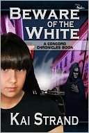 Beware of the White (The Concord Chronicles, #1) by Kai Strand: NOOK Book Cover