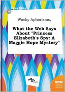 "Wacky Aphorisms, What the Web Says About ""Princess Elizabeth's Spy by Owen Ading: Book Cover"
