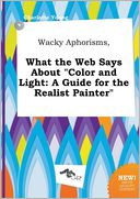 "Wacky Aphorisms, What the Web Says About ""Color and Light by Charlotte Young: Book Cover"