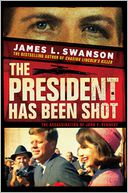 """The President Has Been Shot!"" by James L. Swanson: Book Cover"