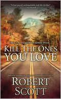 Kill the Ones You Love by Robert Scott: NOOK Book Cover
