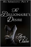 The Billionaire's Desire (His Submissive, Part Nine) by Ava Claire: NOOK Book Cover