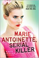 Marie Antoinette, Serial Killer by Katie Alender: Book Cover