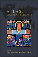 Atlas of Global Christianity by Todd M. Johnson: Book Cover