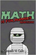 Math is for Mummies by Kenneth W. Cain: NOOK Book Cover