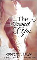 The Impact of You by Kendall Ryan: Book Cover