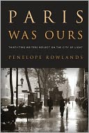 Paris Was Ours by Penelope Rowlands: NOOK Book Cover