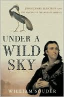 download Under a Wild Sky : John James Audubon and the Making of The Birds Of America book