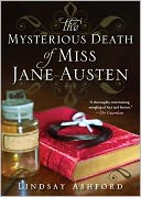 The Mysterious Death of Miss Jane Austen by Lindsay Ashford: NOOK Book Cover