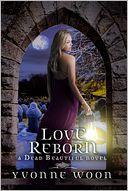 Love Reborn (A Dead Beautiful Novel) by Yvonne Woon: Book Cover