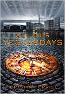 All Our Yesterdays by Cristin Terrill: Book Cover