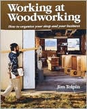 download Working at Woodworking : How to Organize Your Shop and Your Business book