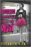 Dancer, Daughter, Traitor, Spy by Elizabeth Kiem: Book Cover