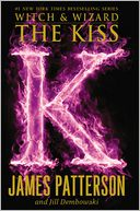 The Kiss (Witch and Wizard Series #4) by James Patterson: Book Cover