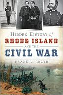 Hidden History of Rhode Island and the Civil War by Frank L. Grzyb: Book Cover
