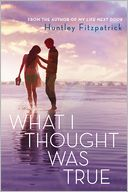 What I Thought Was True by Huntley Fitzpatrick: Book Cover