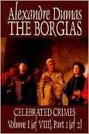 download The Borgias : Celebrated Crimes Volume I (of VIII), Part 1 (of 2) book