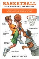 download Basketball for Weekend Warriors : A Guide to Everything from Layups to Playground Legends to Leg Cramps book