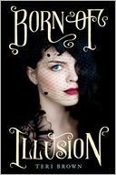 Born of Illusion by Teri Brown: Book Cover