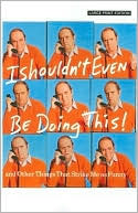 I Shouldn't Even Be Doing This! by Bob Newhart: Book Cover
