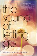 The Sound of Letting Go by Stasia Ward Kehoe: Book Cover