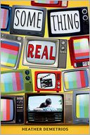 Something Real by Heather Demetrios: Book Cover