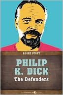 The Defenders by Philip K. Dick: NOOK Book Cover