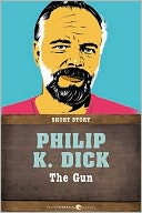 The Gun by Philip K. Dick: NOOK Book Cover