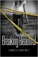 Breaking Beautiful by Jennifer Shaw Wolf: Book Cover