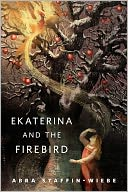 Ekaterina and the Firebird by Abra Staffin-Wiebe: NOOK Book Cover