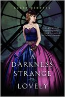 A Darkness Strange and Lovely by Susan Dennard: Book Cover